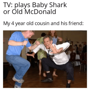Reddit, Shark, and Time: TV: plays Baby Shark  or Old McDonald  My 4 year old cousin and his friend: He still gets pumped all this time later