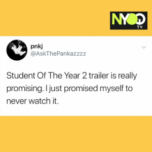 Hahahaha: TV  pnkj  @AskThePankazzzz  Student Of The Year 2 trailer is really  promising. I just promised myself to  never watch it. Hahahaha