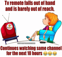 Heights Of Laziness.. :P :V: TV remote falls out of hand  and IS barely out ofreach,  laughing colours.com  Continues watching same channel  for the next 10 hours Heights Of Laziness.. :P :V