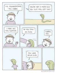 Cute, Fuck You, and Fuck: TVE MISUNDERSTOOD  YOU'RE NOT A MEAN GUY  YoU JUST FEEL LEFT OUT  You, COBRA  I MADE YOU  THIS SWEATER  So You CAN-  COBRA,  You...  OH FUCK  YOU LOOK  HELLA CUTE.  디  poorlydrawnlines.com You look hella cute via /r/wholesomememes https://ift.tt/2OJvGYo
