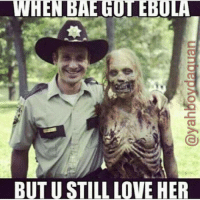I'm sorry but these Ebola jokes are too funny: BUT U STILL LOVE HER I'm sorry but these Ebola jokes are too funny