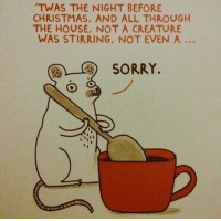 "<p>My favorite Christmas meme via /r/wholesomememes <a href=""http://ift.tt/2AfAcGU"">http://ift.tt/2AfAcGU</a></p>: TWAS THE NIGHT BEFORE  CHRISTMAS, AND ALL THROUGH  THE HOUSE, NOT A CREATURE  WAS STIRRING, NOT EVEN A ..  團)-C)  SORRY. <p>My favorite Christmas meme via /r/wholesomememes <a href=""http://ift.tt/2AfAcGU"">http://ift.tt/2AfAcGU</a></p>"