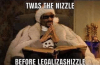 Michigan, Now, and Right Now: TWAS THE NIZZLE  BEFORE LEGALIZASHIZZLE Everyone in Michigan right now