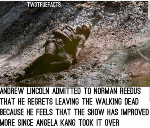 Twdtruefacts: TWDTRUEFACTS  ANDREW LINCOLN ADMITTED TO NORMAN REEDUS  THAT HE REGRETS LEAVING THE WALKING DEAD  BECAUSE  HE FEELS THAT THE SHOW HAS IMPROVE  MORE  SINCE ANGELA KANG TOOK IT OVER