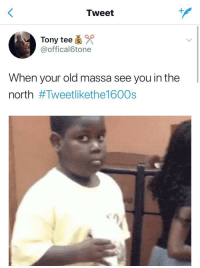 Blackpeopletwitter, Love, and Twitter: Tweet  4  Tony tee  @offical6tone  When your old massa see you in the  north <p>This is why I love Black Twitter (via /r/BlackPeopleTwitter)</p>