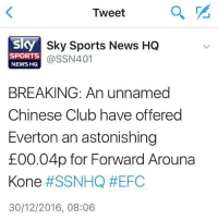 BREAKING 😂😂😂: Tweet  a  Sky  Sky Sports News HQ  SPORTS  Cass N401  NEWS HQ  BREAKING: An unnamed  Chinese Club have offered  Everton an astonishing  E00.04p for Forward Arouna  Kone  HESSNHQ HEFC  30/12/2016, 08:06 BREAKING 😂😂😂