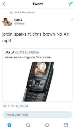 Bro bluetooth that song to me, yeah put them next to each other to make it go faster: Tweet  Anika Retweeted  Rae J  @ijermi  jordin_sparks_ft_chris_brown No_Air.  mp3  JAYLA @JAYLALAREINA  name some songs on this phone  SAMSUNG  あゆゆ  2017-06-17, 06:34  Tweet your reply Bro bluetooth that song to me, yeah put them next to each other to make it go faster