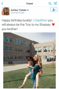 THIS MAKES ME SO HAPPY 😭😍: Tweet  Ashley Tisdale  @ashley tisdale  Happy birthday buddy!  @ZacEfron you  will always be the Troy to my Sharpay. V  you brother! THIS MAKES ME SO HAPPY 😭😍