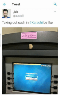 He he oh...: Tweet  @aurAd  Taking out cash in  Karachi  be like  Please take your cash He he oh...