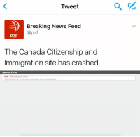 i can't ElectionNight: Tweet  Breaking News Feed  @pzf  PZF  The Canada Citizenship and  Immigration site has crashed   Server Error  soo Internal server error.  problem with the resource vou are leeking for, and it cannot be displayed. i can't ElectionNight
