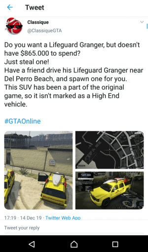 Get it before Rockstar Patch it. I got mine and 865k saved: Tweet  Classique  @ClassiqueGTA  Do you want a Lifeguard Granger, but doesn't  have $865.000 to spend?  Just steal one!  Have a friend drive his Lifeguard Granger near  Del Perro Beach, and spawn one for you.  This SUV has been a part of the original  game, so it isn't marked as a High End  vehicle.  #GTAOnline  dsique torn A  FECOARO  CISTOMS  anlos e  $90042601  LOBSITHEFT PEVENTION  Full Coverage  FRa Tracher your hicle and you will  ys be ae to ocate t A car bip wil  ed tohe hader when you ae not  Braking  OLIFECIAR  OLIFEGUARD  PPen zn a Mve Ceree y e e  17:19 · 14 Dec 19 · Twitter Web App  Tweet your reply Get it before Rockstar Patch it. I got mine and 865k saved