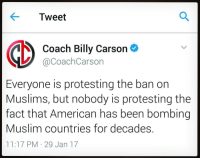 SleepWalkers Awaken 4biddenknowledge: Tweet  Coach Billy Carson  @Coach Carson  Everyone is protesting the ban on  Muslims, but nobody is protesting the  fact that American has been bombing  Muslim countries for decades.  11:17 PM 29 Jan 17 SleepWalkers Awaken 4biddenknowledge