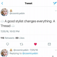 Memes, Good, and 🤖: Tweet  @cosmicyebin  A good stylist changes everything: A  Thread  7/25/16, 10:02 PM  116 Retweets 89 Likes  a.  @cosmicyebin 7/25/16  Replying to @cosmicyebin WHO ALLOWED THIS . . . . Credit to owner✌