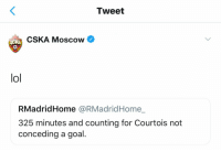 😂😂 https://t.co/T7BOaIki1L: Tweet  CSKA Moscow  lol  RMadridHome @RMadridHome_  325 minutes and counting for Courtois not  conceding a goal. 😂😂 https://t.co/T7BOaIki1L