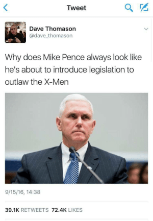 God, True, and X-Men: Tweet  Da Thomason  @davethomason  Why does Mike Pence always look like  he's about to introduce legislation to  outlaw the X-Men  9/15/16, 14:38  39.1K RETWEETS 72.4K LIKES Oh god, its true.