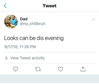Booty, Dad, and Funny: Tweet  Dad  @no_chillbruh  Looks can be dis evening  9/17/18, 11:26 PM  li View Tweet activity Goodnight keep your booty hole tight