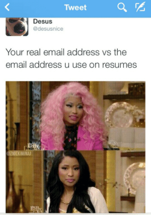 Email, Yahoo, and yahoo.com: Tweet  Desus  @desusnice  Your real email address vs the  email address u use on resumes  @ZNICKIMINAJ Ieatbadbitchesass@yahoo.com