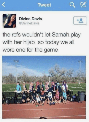 The Game, Game, and Today: Tweet  Divine Davis  @DivineDavis  the refs wouldn't let Samah play  with her hijab so today we all  wore one for the game Teammates supporting against discrimination via /r/wholesomememes https://ift.tt/2LCVUNQ