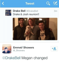 Drake, Drake Bell, and Drake & Josh: Tweet  Drake Bell @DrakeBell  Drake & Josh reunion!!  3m  PLEASE  PLEASE  EASE  Emmet/ Showers  Showers  @DrakeBell Megan changed