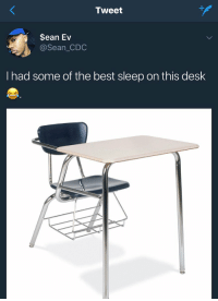 I used to get so mad  if the person in front of me didn't have one of those bottom things 😂😭 https://t.co/vM3hedVzNX: Tweet  $ean Ev  @Sean_CDC  I had some of the best sleep on this desk I used to get so mad  if the person in front of me didn't have one of those bottom things 😂😭 https://t.co/vM3hedVzNX