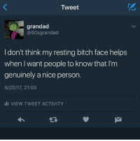 Not at all: Tweet  grandad  @90s grandad  I don't think my resting bitch face helps  when want people to know that I'm  genuinely a nice person.  6/20/17, 21:03  III VIEW TWEET ACTIVITY Not at all