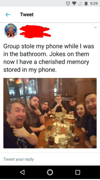 <p>Wholesome pranking</p>: Tweet  Group stole my phone while l was  in the bathroom. Jokes on them  now I have a cherished memory  stored in my phone.  Tweet your reply <p>Wholesome pranking</p>