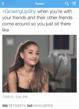 Friends, Nice, and How: Tweet  #GrowingUpShy when you're with  your friends and their other friends  come around so you just sit there  like  7/20/15, 5:52 PM  589 RETWEETS 540 FAVOURITES It can be nice to hear interesting stories, but it sucks how you become the default listener.