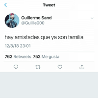 Espanol, International, and Me Gusta: Tweet  Guillermo Sand  @Guiille000  L0  01  hay amistades que ya son familia  12/8/18 23:01  762 Retweets 752 Me gusta 😍😍😍