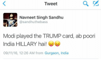 Memes, India, and 🤖: Tweet  h Navneet Singh Sandhu  sand huthebass  Modi played the TRUMP card, ab poori  India HILLARY hai!  09/11/16, 12:26 AM from Gurgaon, India