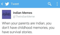 Totally! SHARE your survival stories with us?😁: Tweet  indian Indian Memes  ThelndianMeme  When your parents are Indian, you  don't have childhood memories, you  have survival stories. Totally! SHARE your survival stories with us?😁