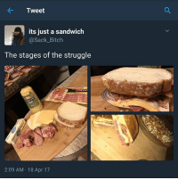 Lmaooo no one can relate to this mans struggle 😩😂 SwipeToSeeMore👉🏾 Twitter: Tweet  its just a sandwich  @Sack Bitch  The stages of the struggle  2:09 AM 18 Apr 17 Lmaooo no one can relate to this mans struggle 😩😂 SwipeToSeeMore👉🏾 Twitter