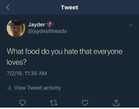 Food, Funny, and Goals: Tweet  Jayder  @jaydesthreads  What food do you hate that everyone  loves?  7/2/18, 11:35 AM  l View Tweet activity Eggs gahdamn @larnite • ➫➫➫ Follow @Staggering for more funny posts daily! • (Ignore: memes like4like funny music love comedy me goals)