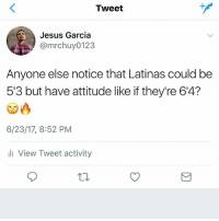 🙄🙄🙄 @mrchuy0123 MexicansProblemas.: Tweet  Jesus Garcia  @mrchuy0123  Anyone else notice that Latinas could be  5'3 but have attitude like if they're 64?  6/23/17, 8:52 PM  ill View Tweet activity 🙄🙄🙄 @mrchuy0123 MexicansProblemas.
