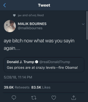 Anyone surprised? by Josetiz98 FOLLOW HERE 4 MORE MEMES.: Tweet  joe and alνιη iked  MALIK BOURNES  @malikbournes  aye bitch now what was you sayin  again...  Donald J. Trump  @realDonaldTrump  Gas prices are at crazy levels--fire Obama!  5/28/18, 11:14 PM  39.6K Retweets 83.5K Likes Anyone surprised? by Josetiz98 FOLLOW HERE 4 MORE MEMES.