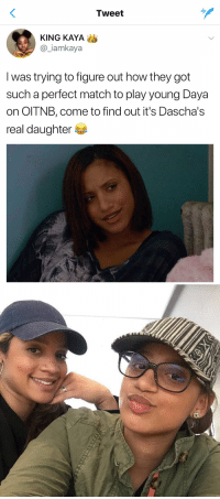 Funny, Twins, and Match: Tweet  KING KAYA  a iamkaya  I was trying to figure out how they got  such a perfect match to play young Daya  on OITNB, come to find out it's Dascha's  real daughter YOO WHATTTT?? THEY ARE LITERALLY TWINS https://t.co/3Dnv34QqoW