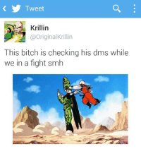 Animals, Bitch, and Dank: Tweet  Krillin  @Original Krillin  This bitch is checking his dms while  we in a fight smh ~Matt from the page Anime, Motherfucker, can you speak it? Stop By: Pokémon GO