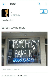 Jun 16: Tweet  @lazyboy  *walks in*  barber: say no more  SYCHIC  BARBER  206-933-8733  CLOSED  10:45 PM 24 Jun 16  21.2K RETWEETS  28.9K LIKES