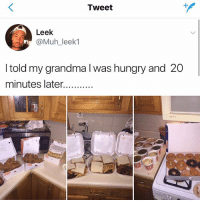 tell your grandma i'm hungry too 😩🤤: Tweet  Leek  @Muh_leek1  I told my grandma l was hungry and 20  minutes later... tell your grandma i'm hungry too 😩🤤