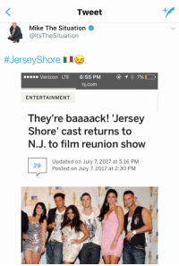the only news that matters https://t.co/TBWD8lGQTB: Tweet  Mike The Situation  @ltsTheSituation  #JerseyShore I I  Verizon LTE 6:55 PM  nj.com  ENTERTAINMENT  They're baaaack! 'Jersey  They're baaaack! Jersey  Shore' cast returns to  N.J. to film reunion show  Updated on July 7, 2017 at 5:16 PM  Posted on July 7, 2017 at 2:30 PM  29 the only news that matters https://t.co/TBWD8lGQTB