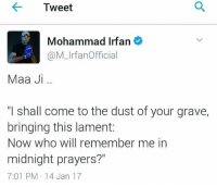 "Memes, 🤖, and Graves: Tweet  Mohammad Irfan  @M Irfan Officia  Maa Ji  ""I shall come to the dust of your grave,  bringing this lament  Now who will remember me in  midnight prayers?""  7:01 PM 14 Jan 17 #kitty"