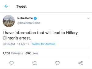 meirl: Tweet  Notre Dame >  @RealNotreDame  I have information that will lead to Hillary  Clinton's arrest.  08:55 AM-14 Apr 19. Twitter for Android  4,200 Retweets 69K Likes meirl