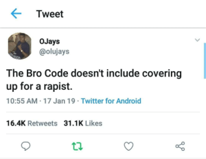 Honestly Speaking by cleevethagreat MORE MEMES: Tweet  oJays  @olujays  The Bro Code doesn't include covering  up for a rapist.  10:55 AM 17 Jan 19 Twitter for Android  16.4K Retweets  31.1K Likes Honestly Speaking by cleevethagreat MORE MEMES