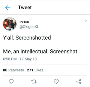 May, Tweet, and Intellectual: Tweet  PETER  @okigboXL  Y'all: Screenshotted  Me, an intellectual: Screenshat  6:58 PM 17 May 18  80 Retweets 271 Likes