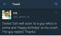 """Tweet  PR  prakash raj  Texted """"Get well soon' to a guy who's in  coma and """"Happy birthday to my crush.  The guy replied Thanks' Seriously 🙄😂😂"""