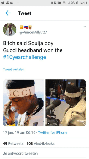 All stretched out and shit by Johannesamousou MORE MEMES: Tweet  @PrinceMilly727  Bitch said Soulja boy  Gucci headband won the  #10yearchallenge  Tweet vertalen  cC  THEBRE  17 jan. 19 om 06:16 Twitter for iPhone  49 Retweets 108 Vind-ik-leuks  Je antwoord tweeten All stretched out and shit by Johannesamousou MORE MEMES