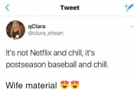 Baseball, Chill, and Mlb: Tweet  qClara  @clura_shean  It's not Netflix and chill, it's  postseason baseball and chill.  Wife material THIS!
