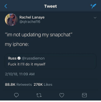 "Funny, Girls, and Iphone: Tweet  Rachel Lanaye  @qtrachel16  ""im not updating my snapchat""  my iphone:  Russe》 @russd.emon  Fuck it I'll do it myself  2/10/18, 11:09 AM  88.8K Retweets 276K Likes This snap chat update is worse than using Limewire to download music Ima have to start hitting up girls on AOL messenger"