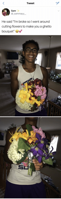 "a visual representation of ""no excuses"" https://t.co/vgVdcc6Tmm: Tweet  Sam  _sammayy  He said ""I'm broke so I went around  cutting flowers to make you a ghetto  bouquet"" a visual representation of ""no excuses"" https://t.co/vgVdcc6Tmm"