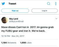 Blackpeopletwitter, Camron, and Mase: Tweet  Sign up  Log in  Sky Lord  @SkyLordGrad  Mase disses Cam'ron in 2017. Im gonna grab  my FUBU gear and iron it. We're back.  12:19 PM Nov 24, 2017  1,184 Retweets  1,690 Likes <p>All my favorite 90s rappers are making a comeback. (via /r/BlackPeopleTwitter)</p>