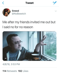 <p>I regret this completely (via /r/BlackPeopleTwitter)</p>: Tweet  Sneed  NOBeeetch  Me after my friends invited me out but  l said no for no reason  GIF  4/8/18, 3:53 PM  114 Retweets 192 Likes <p>I regret this completely (via /r/BlackPeopleTwitter)</p>